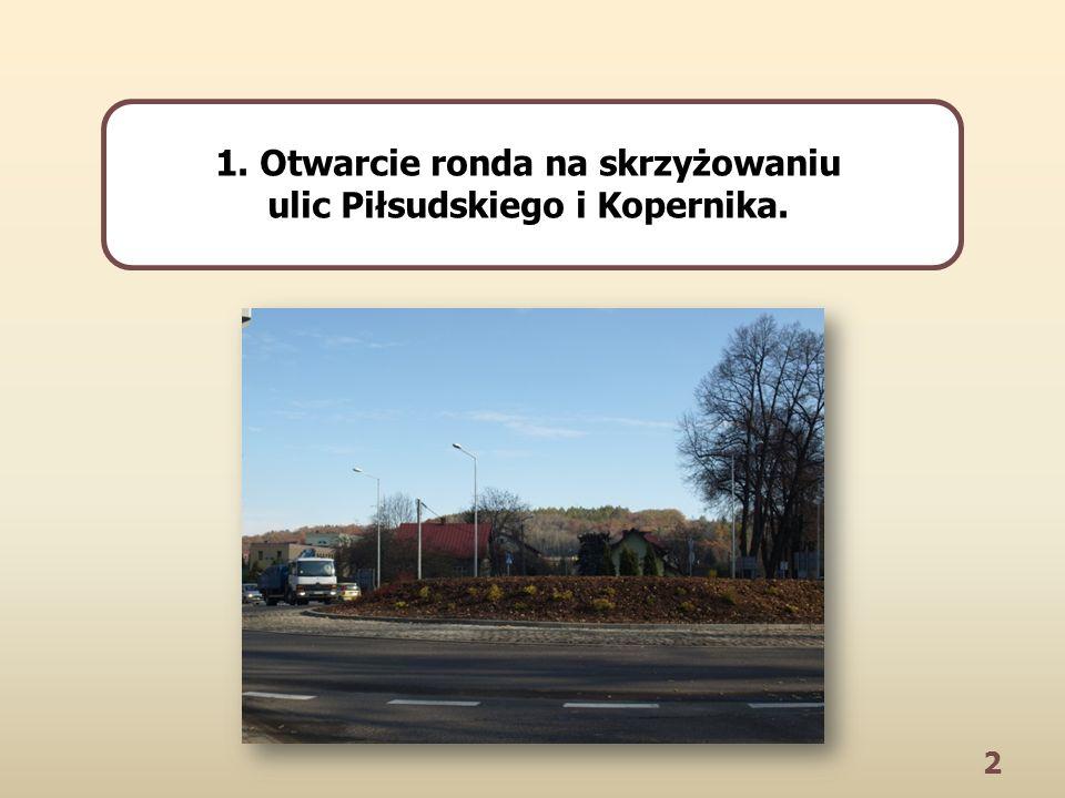 2 1. Otwarcie ronda na skrzyżowaniu ulic Piłsudskiego i Kopernika.