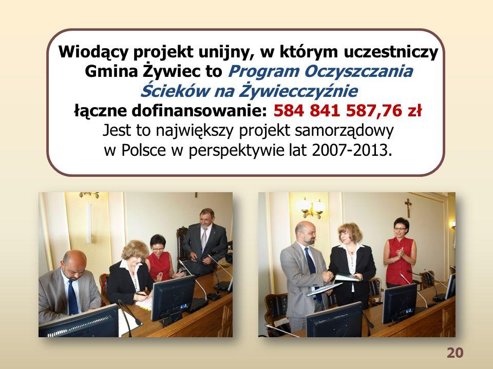 20 Wiodący projekt unijny, w którym uczestniczy Gmina Żywiec to Program Oczyszczania Ścieków na Żywiecczyźnie łączne dofinansowanie: 584 841 587,76 zł Jest to największy projekt samorządowy w Polsce w perspektywie lat 2007-2013.
