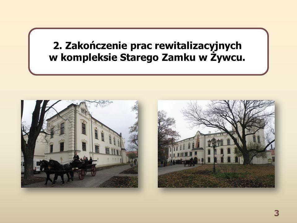 3 2. Zakończenie prac rewitalizacyjnych w kompleksie Starego Zamku w Żywcu.