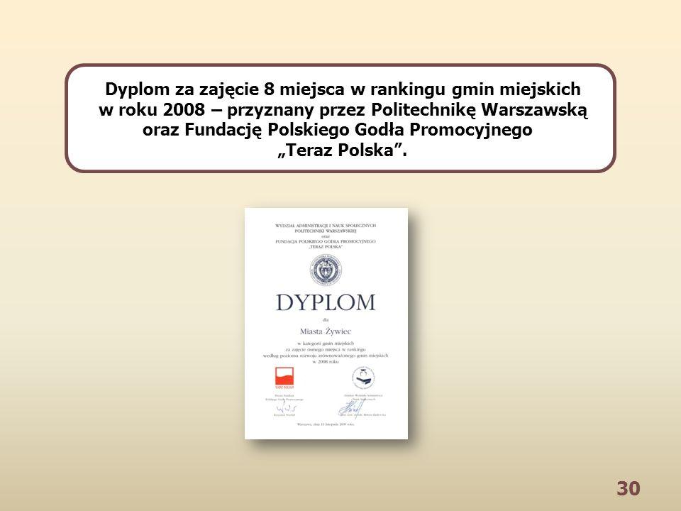 30 Dyplom za zajęcie 8 miejsca w rankingu gmin miejskich w roku 2008 – przyznany przez Politechnikę Warszawską oraz Fundację Polskiego Godła Promocyjnego Teraz Polska.