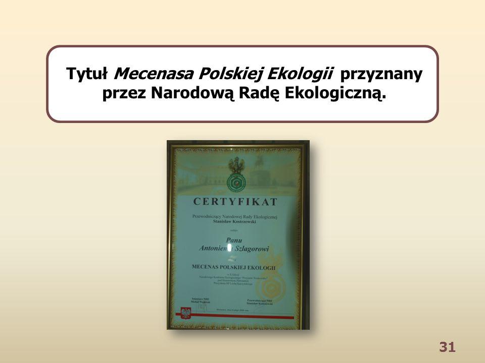 31 Tytuł Mecenasa Polskiej Ekologii przyznany przez Narodową Radę Ekologiczną.
