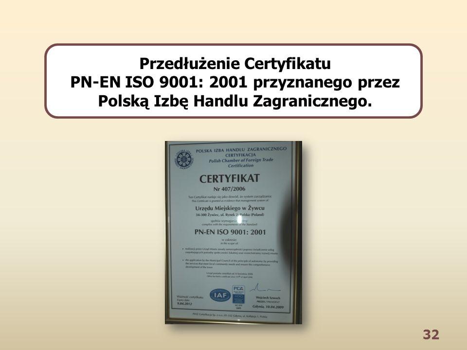 32 Przedłużenie Certyfikatu PN-EN ISO 9001: 2001 przyznanego przez Polską Izbę Handlu Zagranicznego.