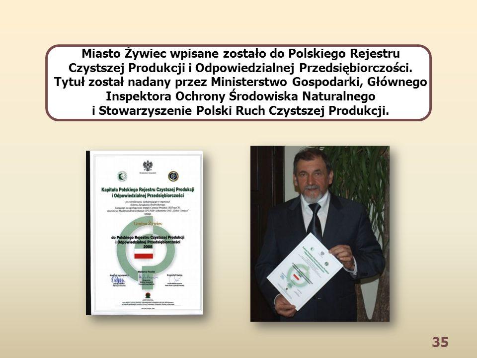 35 Miasto Żywiec wpisane zostało do Polskiego Rejestru Czystszej Produkcji i Odpowiedzialnej Przedsiębiorczości.