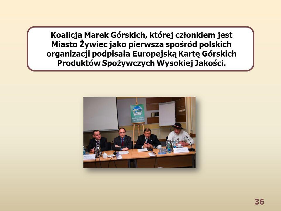 36 Koalicja Marek Górskich, której członkiem jest Miasto Żywiec jako pierwsza spośród polskich organizacji podpisała Europejską Kartę Górskich Produktów Spożywczych Wysokiej Jakości.
