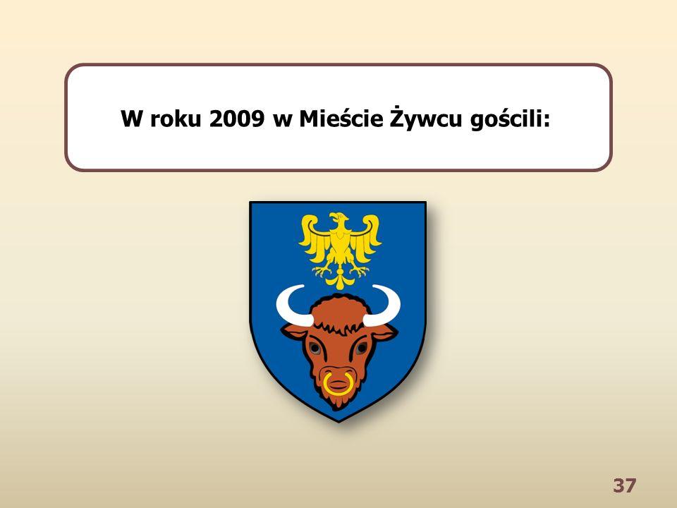 37 W roku 2009 w Mieście Żywcu gościli: