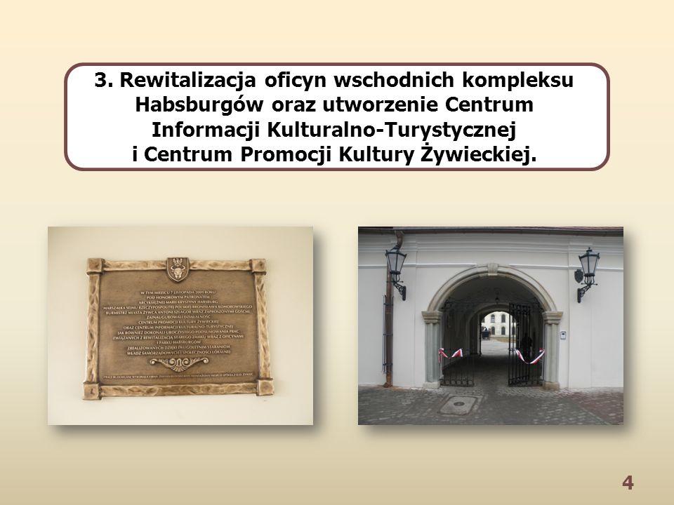 4 3. Rewitalizacja oficyn wschodnich kompleksu Habsburgów oraz utworzenie Centrum Informacji Kulturalno-Turystycznej i Centrum Promocji Kultury Żywiec