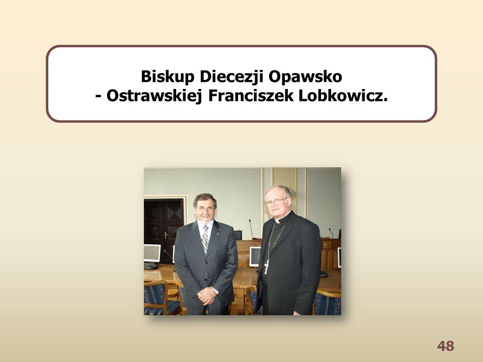 48 Biskup Diecezji Opawsko - Ostrawskiej Franciszek Lobkowicz.