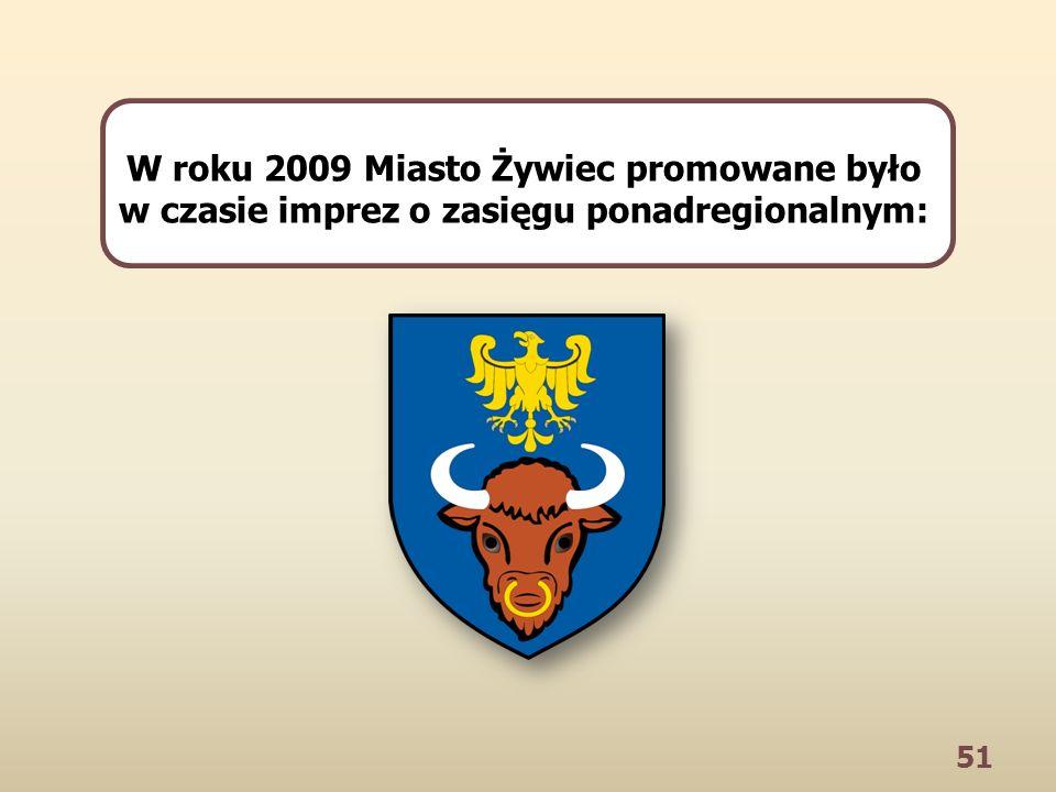 51 W roku 2009 Miasto Żywiec promowane było w czasie imprez o zasięgu ponadregionalnym: