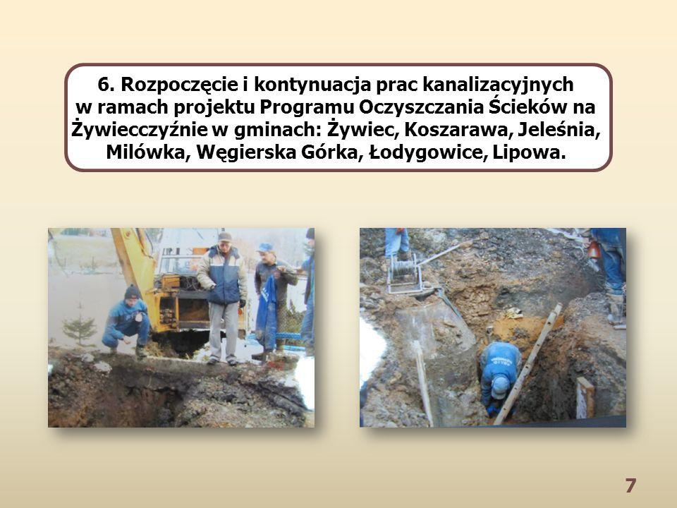 7 6. Rozpoczęcie i kontynuacja prac kanalizacyjnych w ramach projektu Programu Oczyszczania Ścieków na Żywiecczyźnie w gminach: Żywiec, Koszarawa, Jel
