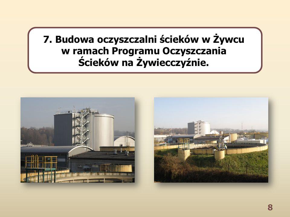 8 7. Budowa oczyszczalni ścieków w Żywcu w ramach Programu Oczyszczania Ścieków na Żywiecczyźnie.