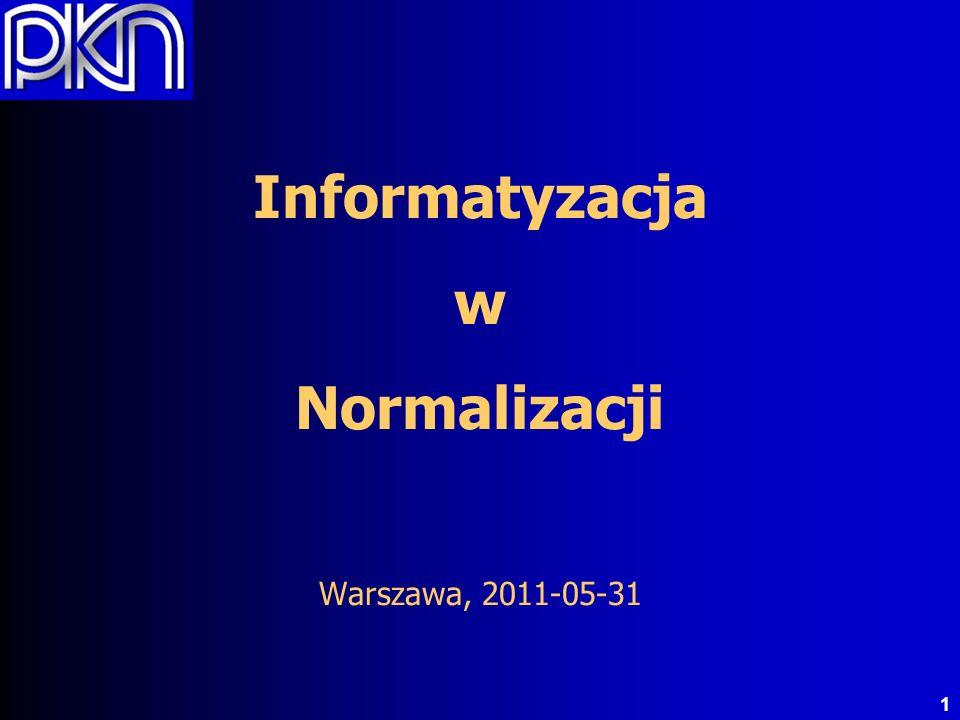 1 Informatyzacja w Normalizacji Warszawa, 2011-05-31