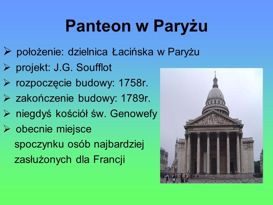 Panteon w Paryżu położenie: dzielnica Łacińska w Paryżu projekt: J.G.