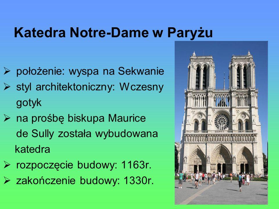 Katedra Notre-Dame w Paryżu położenie: wyspa na Sekwanie styl architektoniczny: Wczesny gotyk na prośbę biskupa Maurice de Sully została wybudowana katedra rozpoczęcie budowy: 1163r.