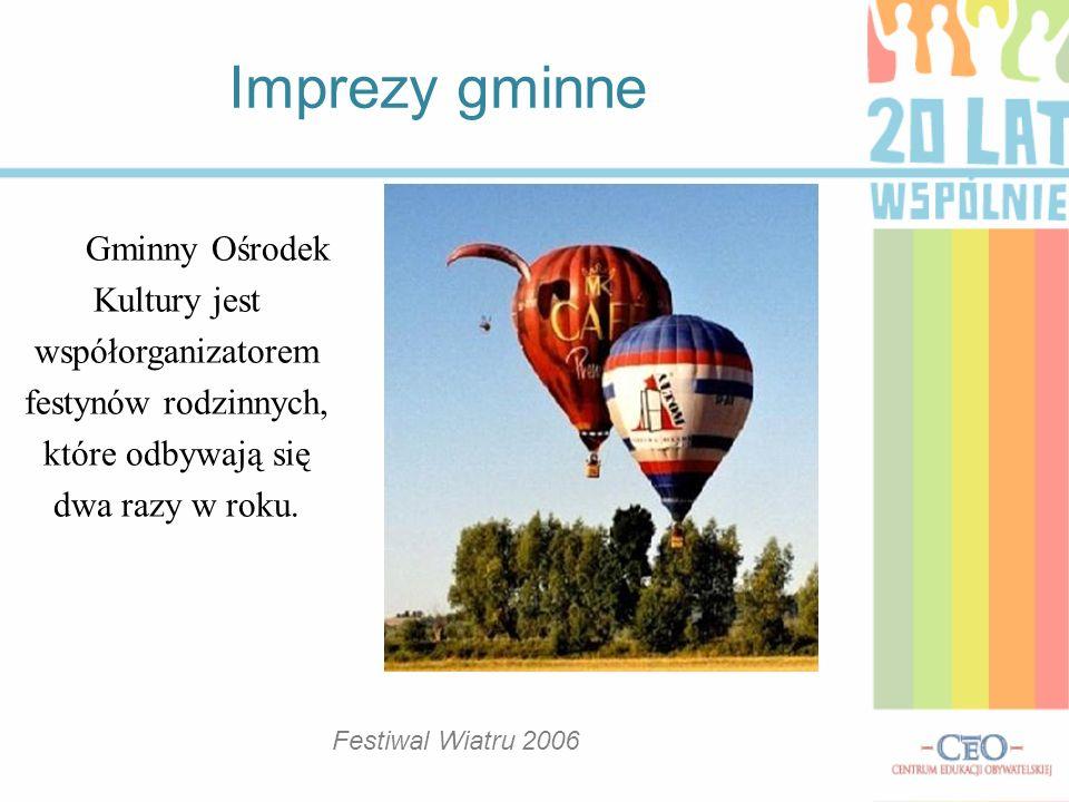 Gminny Ośrodek Kultury jest współorganizatorem festynów rodzinnych, które odbywają się dwa razy w roku. Imprezy gminne Festiwal Wiatru 2006