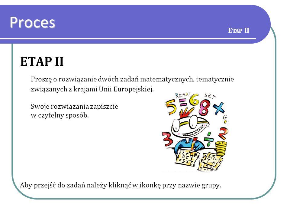 ETAP II Proszę o rozwiązanie dwóch zadań matematycznych, tematycznie związanych z krajami Unii Europejskiej. Swoje rozwiązania zapiszcie w czytelny sp