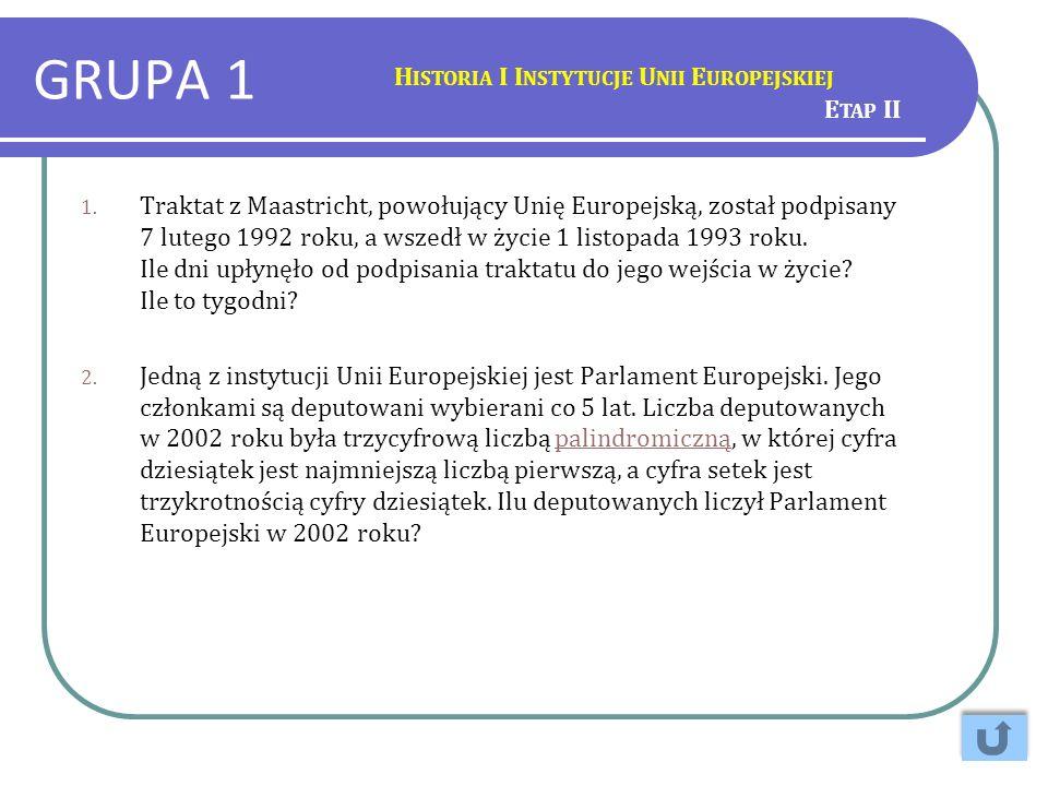 GRUPA 1 H ISTORIA I I NSTYTUCJE U NII E UROPEJSKIEJ 1. Traktat z Maastricht, powołujący Unię Europejską, został podpisany 7 lutego 1992 roku, a wszedł