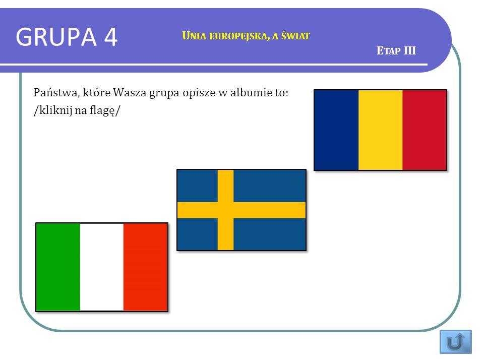 GRUPA 4 U NIA EUROPEJSKA, A ŚWIAT Państwa, które Wasza grupa opisze w albumie to: /kliknij na flagę/ E TAP III