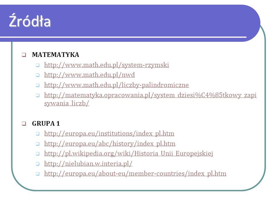 Źródła MATEMATYKA http://www.math.edu.pl/system-rzymski http://www.math.edu.pl/nwd http://www.math.edu.pl/liczby-palindromiczne http://matematyka.opra