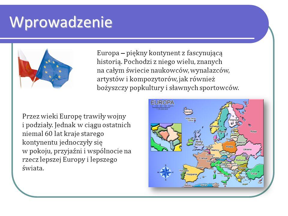 Wprowadzenie Europa – piękny kontynent z fascynującą historią. Pochodzi z niego wielu, znanych na całym świecie naukowców, wynalazców, artystów i komp