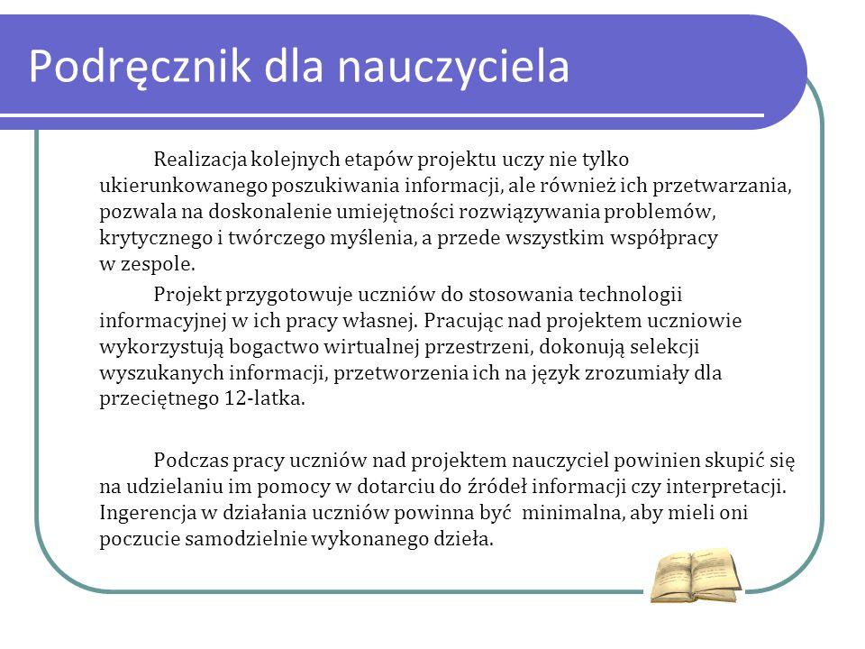 Realizacja kolejnych etapów projektu uczy nie tylko ukierunkowanego poszukiwania informacji, ale również ich przetwarzania, pozwala na doskonalenie um