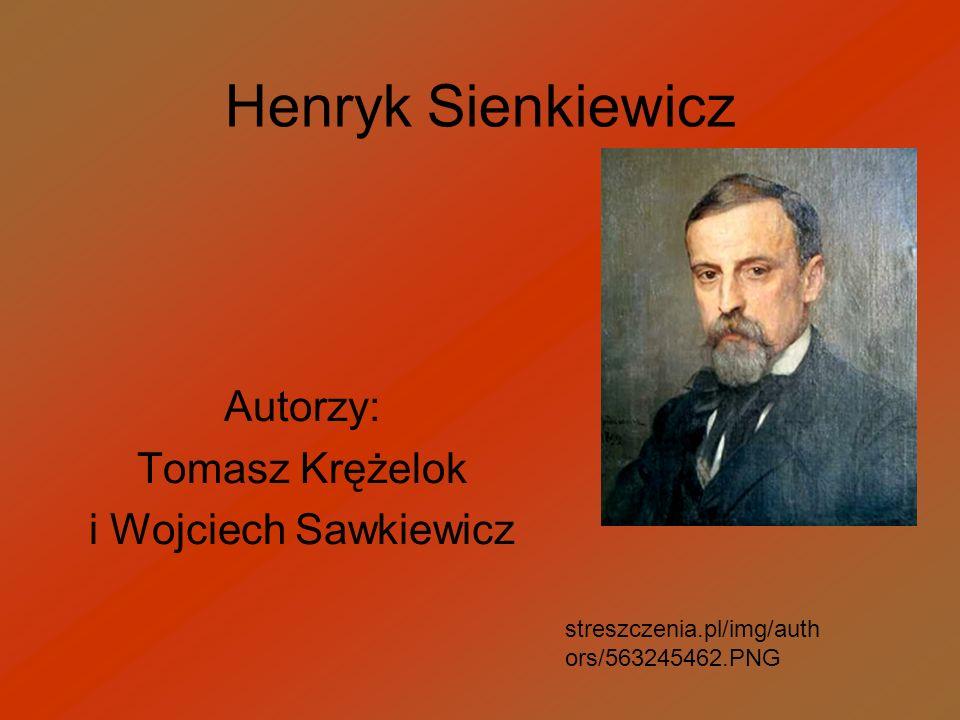 Henryk Sienkiewicz Autorzy: Tomasz Krężelok i Wojciech Sawkiewicz streszczenia.pl/img/auth ors/563245462.PNG