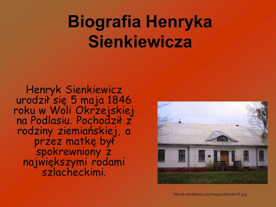 Biografia Henryka Sienkiewicza Henryk Sienkiewicz urodził się 5 maja 1846 roku w Woli Okrzejskiej na Podlasiu. Pochodził z rodziny ziemiańskiej, a prz