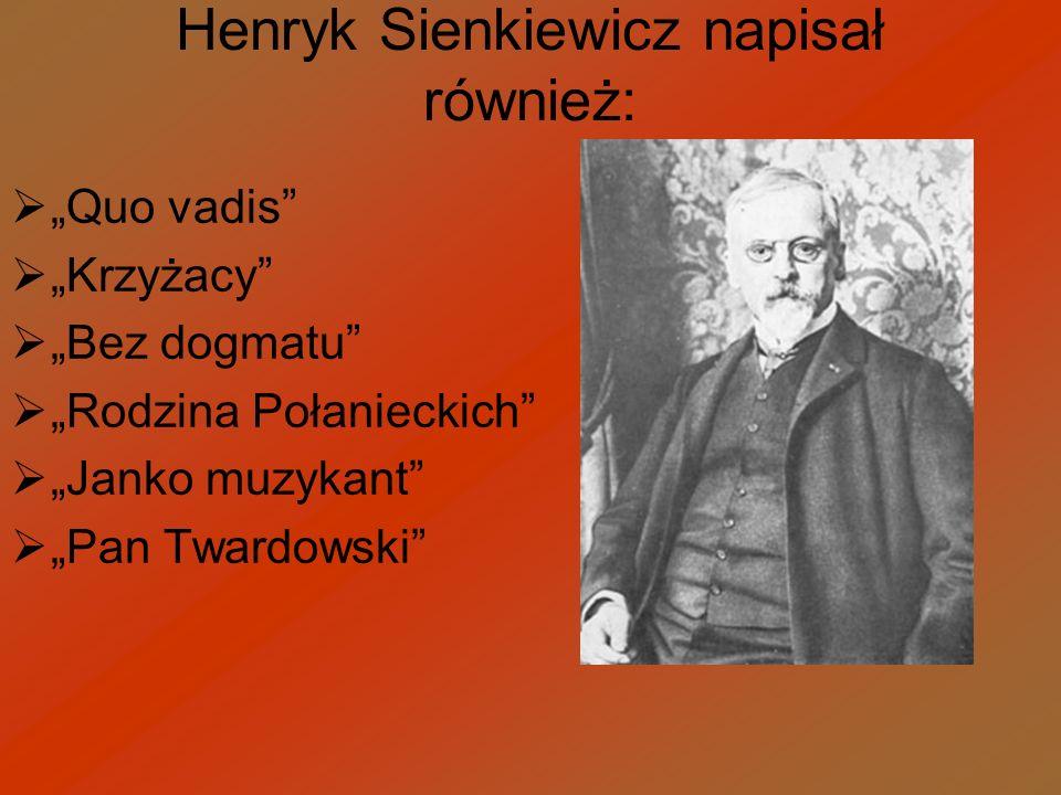 Henryk Sienkiewicz napisał również: Quo vadis Krzyżacy Bez dogmatu Rodzina Połanieckich Janko muzykant Pan Twardowski
