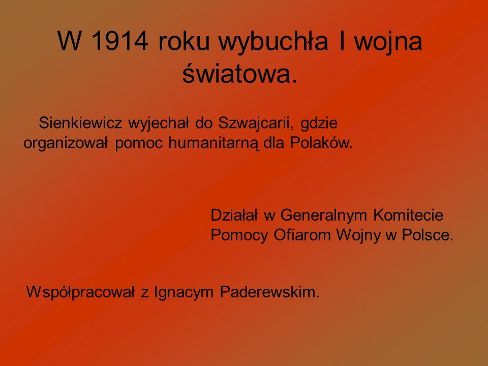 W 1914 roku wybuchła I wojna światowa. Sienkiewicz wyjechał do Szwajcarii, gdzie organizował pomoc humanitarną dla Polaków. Działał w Generalnym Komit