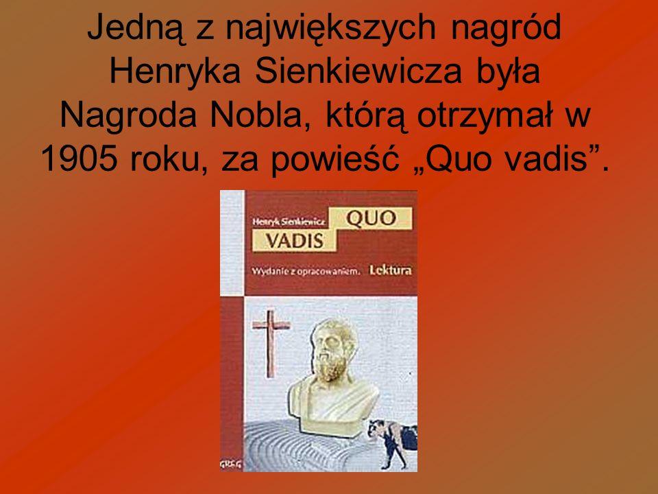 Jedną z największych nagród Henryka Sienkiewicza była Nagroda Nobla, którą otrzymał w 1905 roku, za powieść Quo vadis.