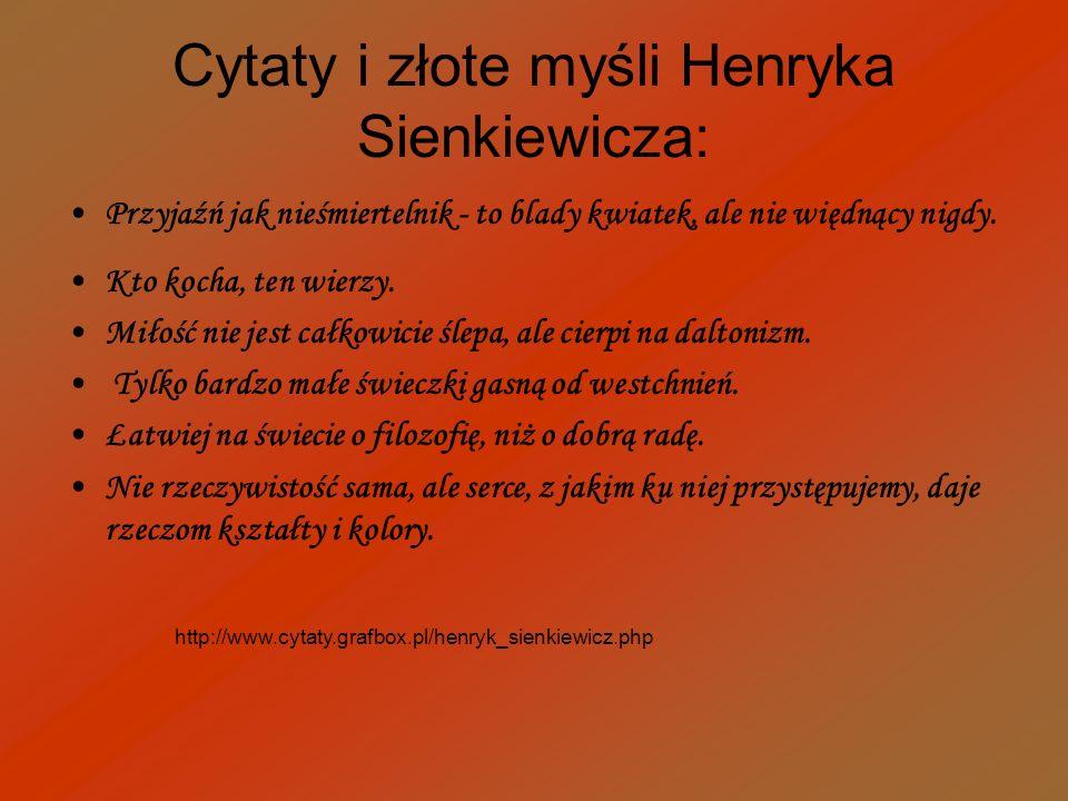 Cytaty i złote myśli Henryka Sienkiewicza: Przyjaźń jak nieśmiertelnik - to blady kwiatek, ale nie więdnący nigdy. Kto kocha, ten wierzy. Miłość nie j