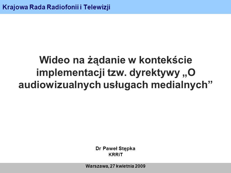 Krajowa Rada Radiofonii i Telewizji Warszawa, 27 kwietnia 2009 Wideo na żądanie w kontekście implementacji tzw. dyrektywy O audiowizualnych usługach m