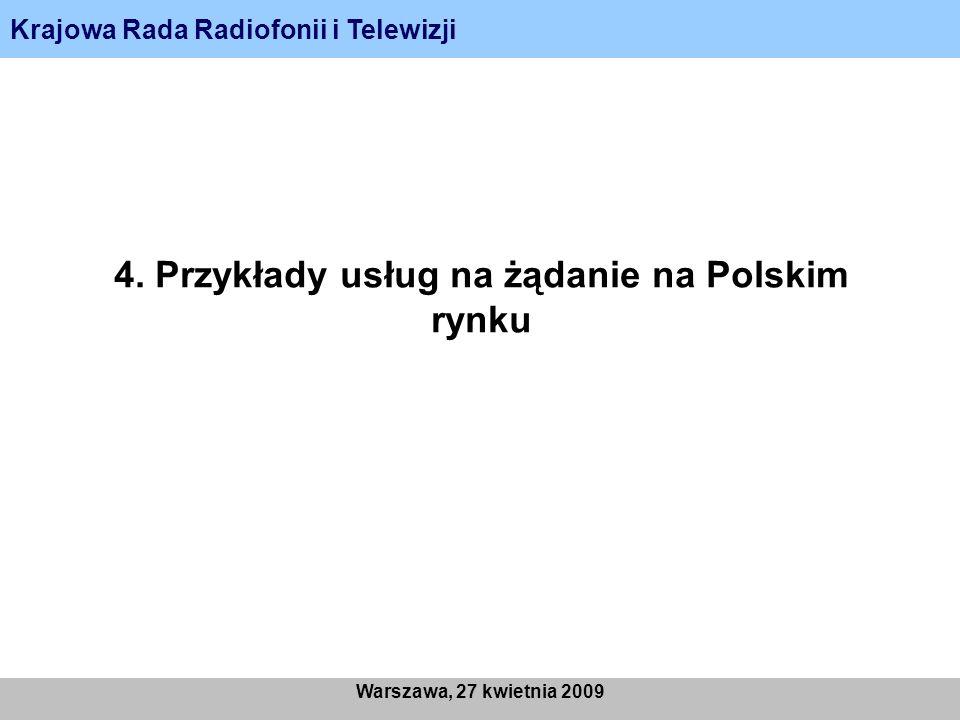 Krajowa Rada Radiofonii i Telewizji Warszawa, 27 kwietnia 2009 4. Przykłady usług na żądanie na Polskim rynku