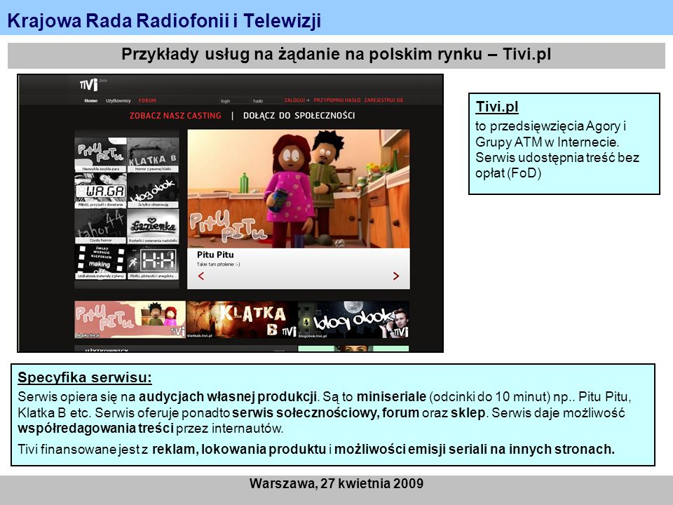 Krajowa Rada Radiofonii i Telewizji Warszawa, 27 kwietnia 2009 Przykłady usług na żądanie na polskim rynku – Tivi.pl Tivi.pl to przedsięwzięcia Agory