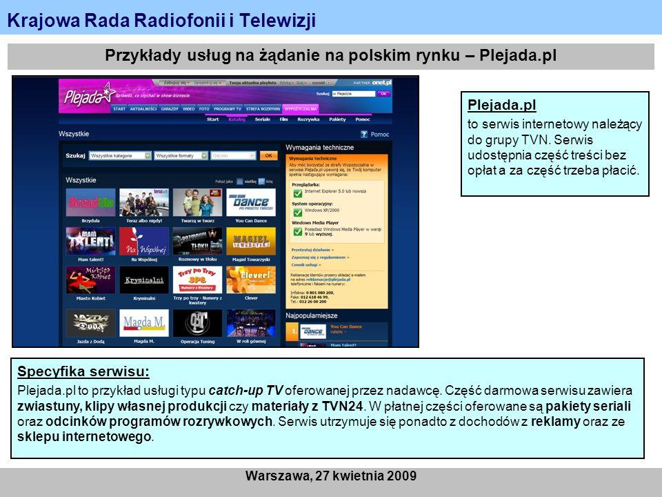 Krajowa Rada Radiofonii i Telewizji Warszawa, 27 kwietnia 2009 Przykłady usług na żądanie na polskim rynku – Plejada.pl Plejada.pl to serwis internetowy należący do grupy TVN.