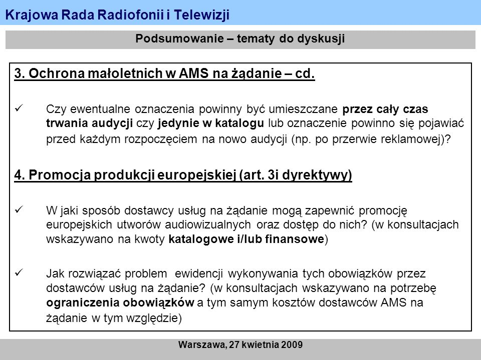 Krajowa Rada Radiofonii i Telewizji Warszawa, 27 kwietnia 2009 Podsumowanie – tematy do dyskusji 3. Ochrona małoletnich w AMS na żądanie – cd. Czy ewe