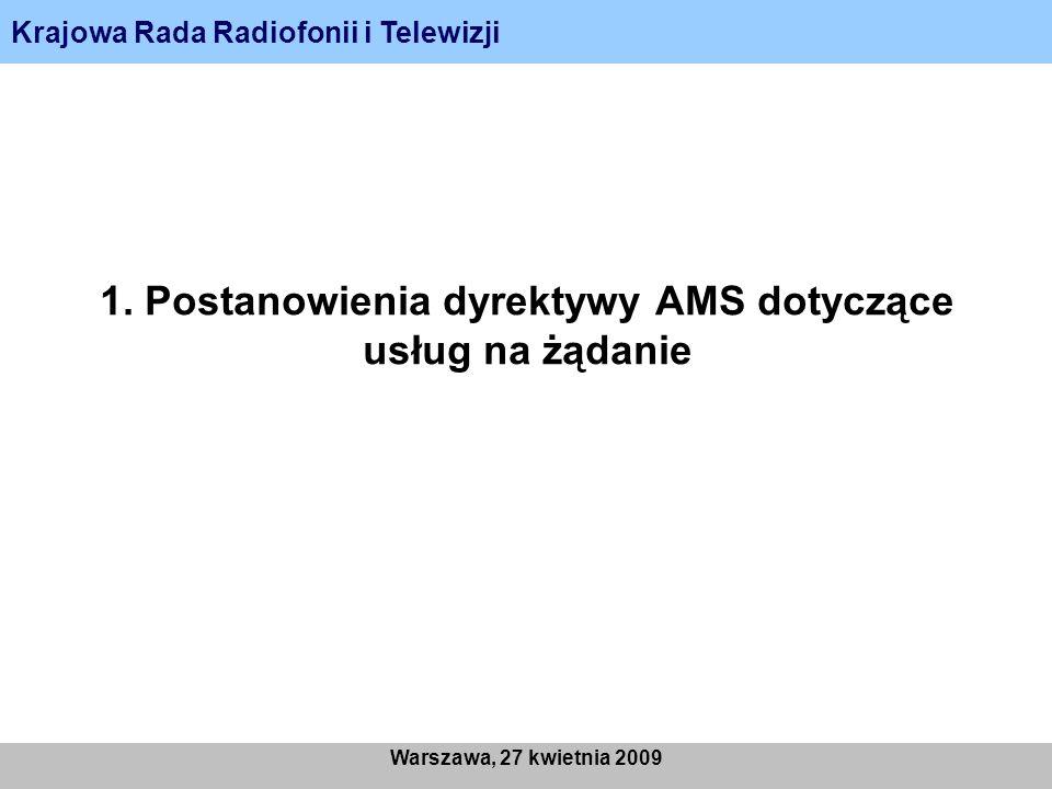 Krajowa Rada Radiofonii i Telewizji Warszawa, 27 kwietnia 2009 1. Postanowienia dyrektywy AMS dotyczące usług na żądanie