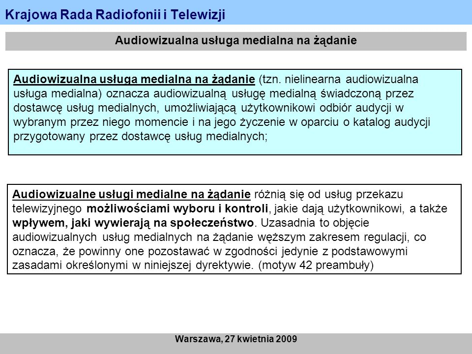 Krajowa Rada Radiofonii i Telewizji Warszawa, 27 kwietnia 2009 Obowiązki nałożone dyrektywą na AMS na żądanie Stopień podstawowy regulacji: obowiązki informacyjne (art.