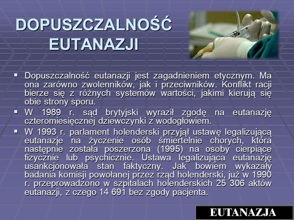 DOPUSZCZALNOŚĆ EUTANAZJI Dopuszczalność eutanazji jest zagadnieniem etycznym. Ma ona zarówno zwolenników, jak i przeciwników. Konflikt racji bierze si