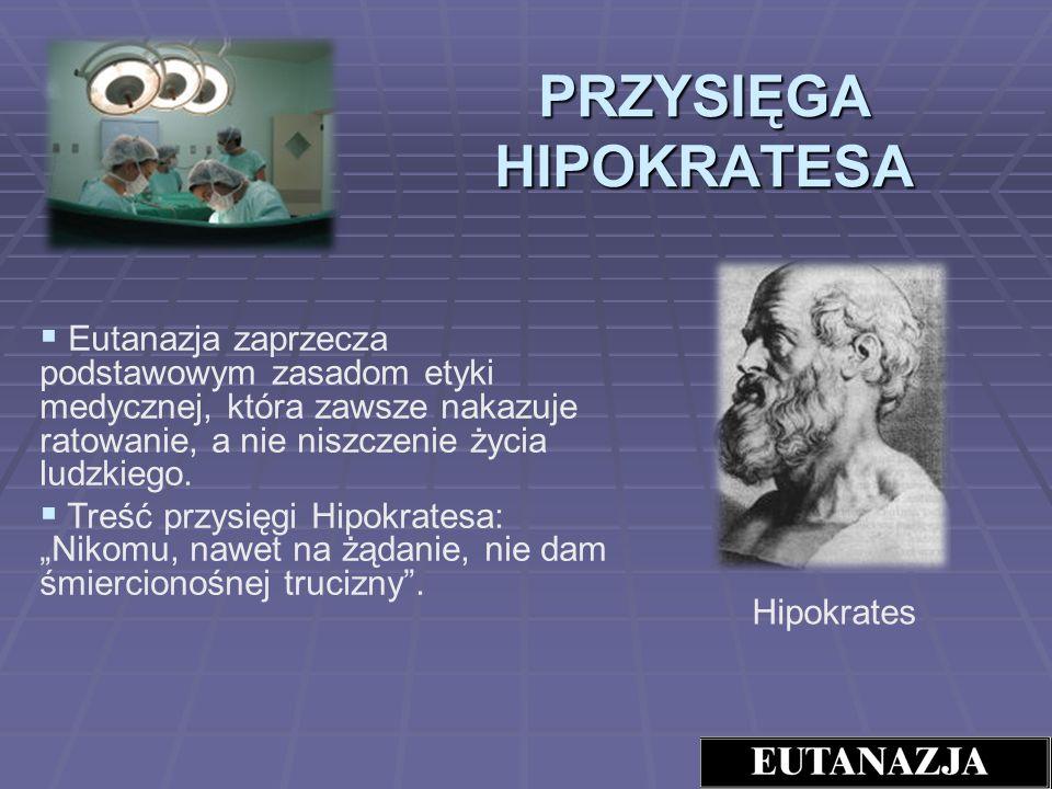 PRZYSIĘGA HIPOKRATESA Eutanazja zaprzecza podstawowym zasadom etyki medycznej, która zawsze nakazuje ratowanie, a nie niszczenie życia ludzkiego. Treś
