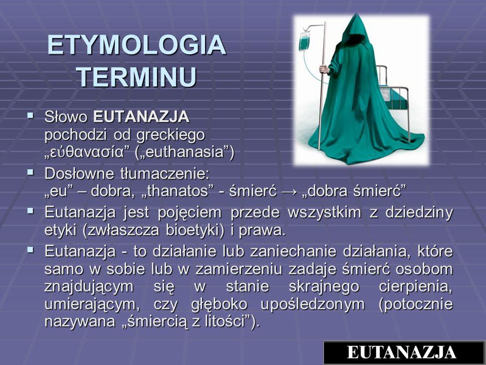 ETYMOLOGIA TERMINU Słowo EUTANAZJA pochodzi od greckiego ε θανασία (euthanasia) Słowo EUTANAZJA pochodzi od greckiego ε θανασία (euthanasia) Dosłowne