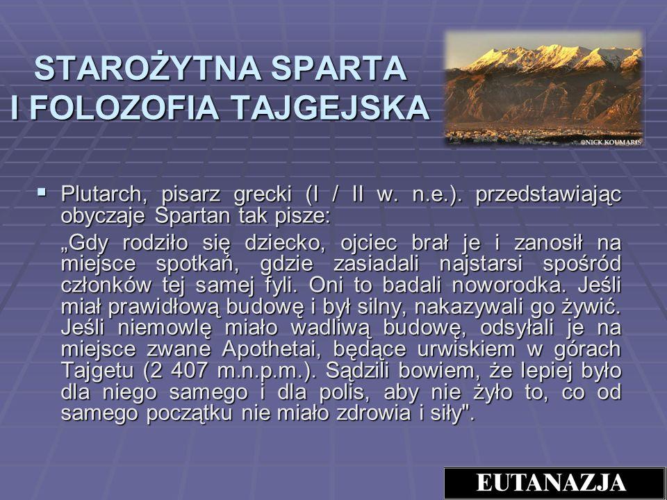 STAROŻYTNA SPARTA I FOLOZOFIA TAJGEJSKA Plutarch, pisarz grecki (I / II w. n.e.). przedstawiając obyczaje Spartan tak pisze: Plutarch, pisarz grecki (