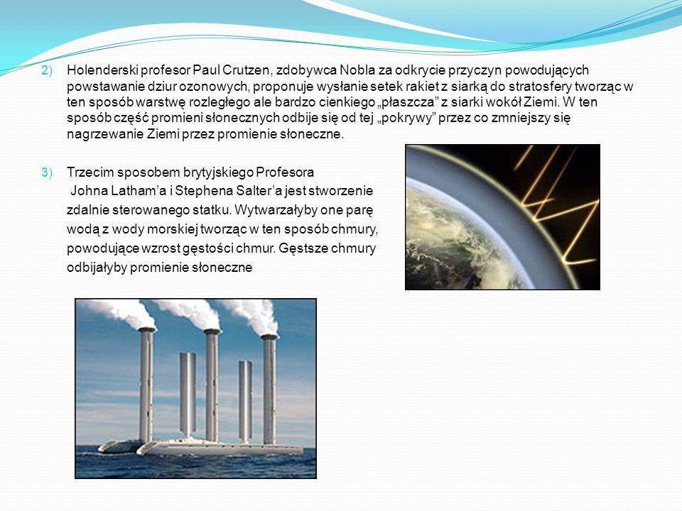 2) Holenderski profesor Paul Crutzen, zdobywca Nobla za odkrycie przyczyn powodujących powstawanie dziur ozonowych, proponuje wysłanie setek rakiet z