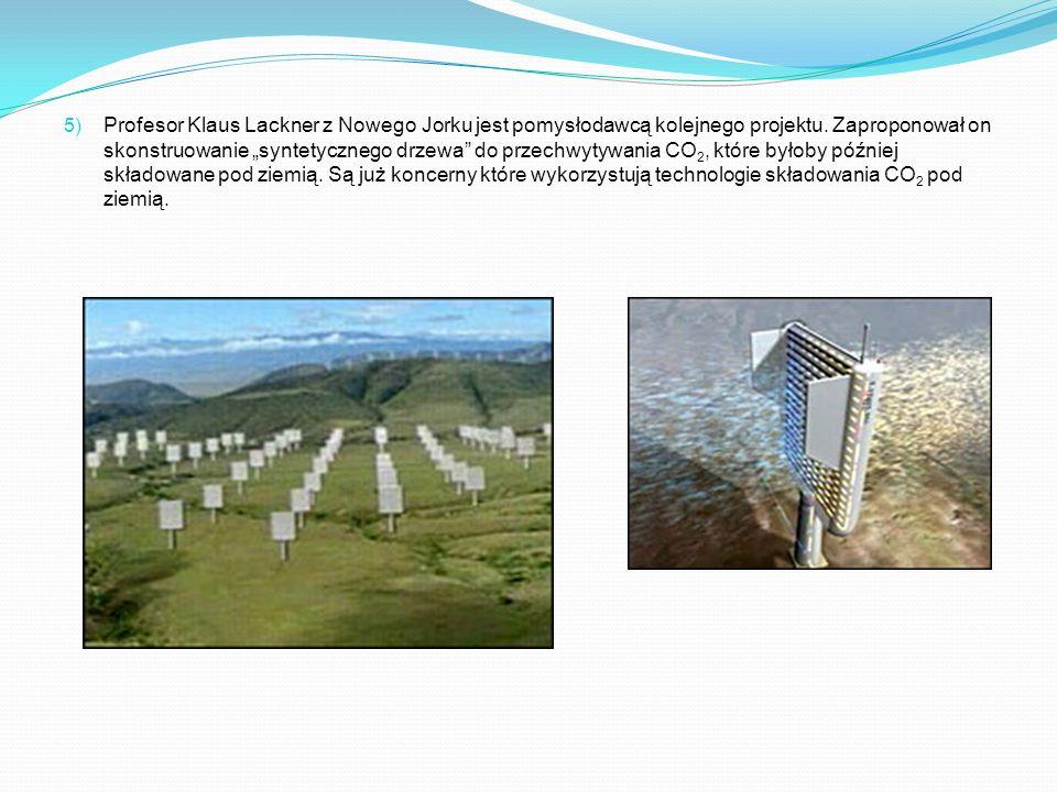 5) Profesor Klaus Lackner z Nowego Jorku jest pomysłodawcą kolejnego projektu. Zaproponował on skonstruowanie syntetycznego drzewa do przechwytywania