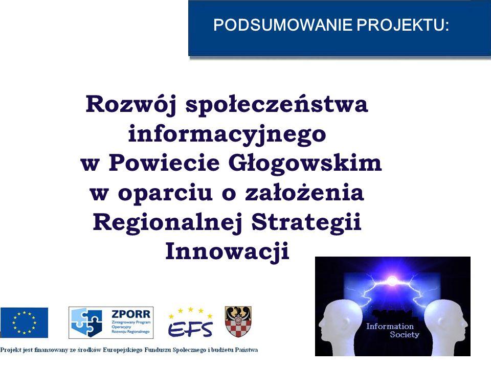 PODSUMOWANIE PROJEKTU: Projekt jest w 100% finansowany ze środków Europejskiego Funduszu Społecznego oraz budżetu państwa, w ramach Priorytetu II –Wzmocnienie rozwoju zasobów ludzkich w regionach, Działanie 2.6 Regionalne Strategie Innowacyjne i transfer wiedzy, Zintegrowanego Programu Operacyjnego Rozwoju Regionalnego.
