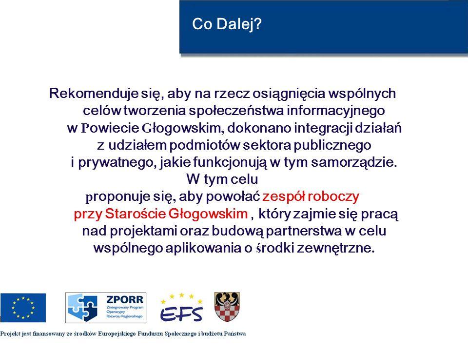Co Dalej? Rekomenduje się, aby na rzecz osiągnięcia wspólnych celów tworzenia społeczeństwa informacyjnego w P owiecie G łogowskim, dokonano integracj