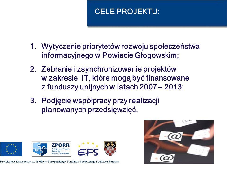 CELE PROJEKTU: 1.Wytyczenie priorytetów rozwoju społeczeństwa informacyjnego w Powiecie Głogowskim; 2.Zebranie i zsynchronizowanie projektów w zakresi