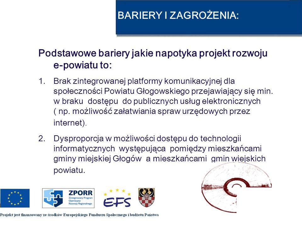 BARIERY I ZAGROŻENIA: Podstawowe bariery jakie napotyka projekt rozwoju e-powiatu to: 1.Brak zintegrowanej platformy komunikacyjnej dla społeczności P