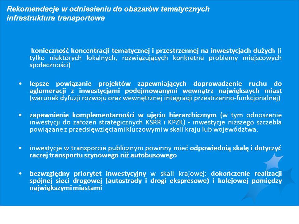 Rekomendacje w odniesieniu do obszarów tematycznych infrastruktura transportowa konieczność koncentracji tematycznej i przestrzennej na inwestycjach d