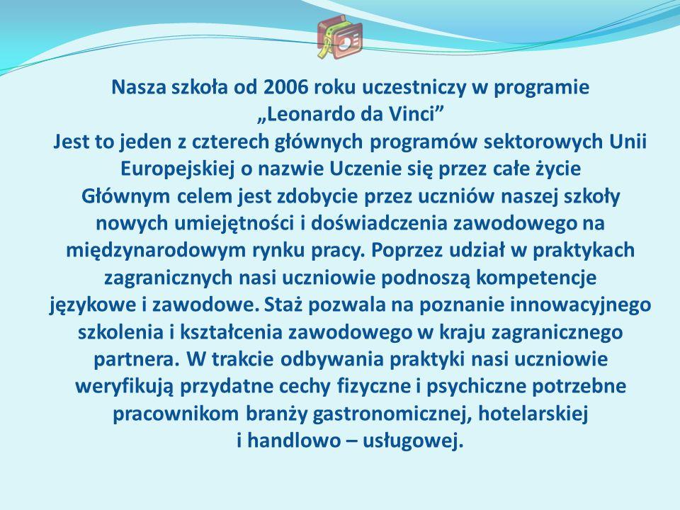 Nasza szkoła od 2006 roku uczestniczy w programie Leonardo da Vinci Jest to jeden z czterech głównych programów sektorowych Unii Europejskiej o nazwie
