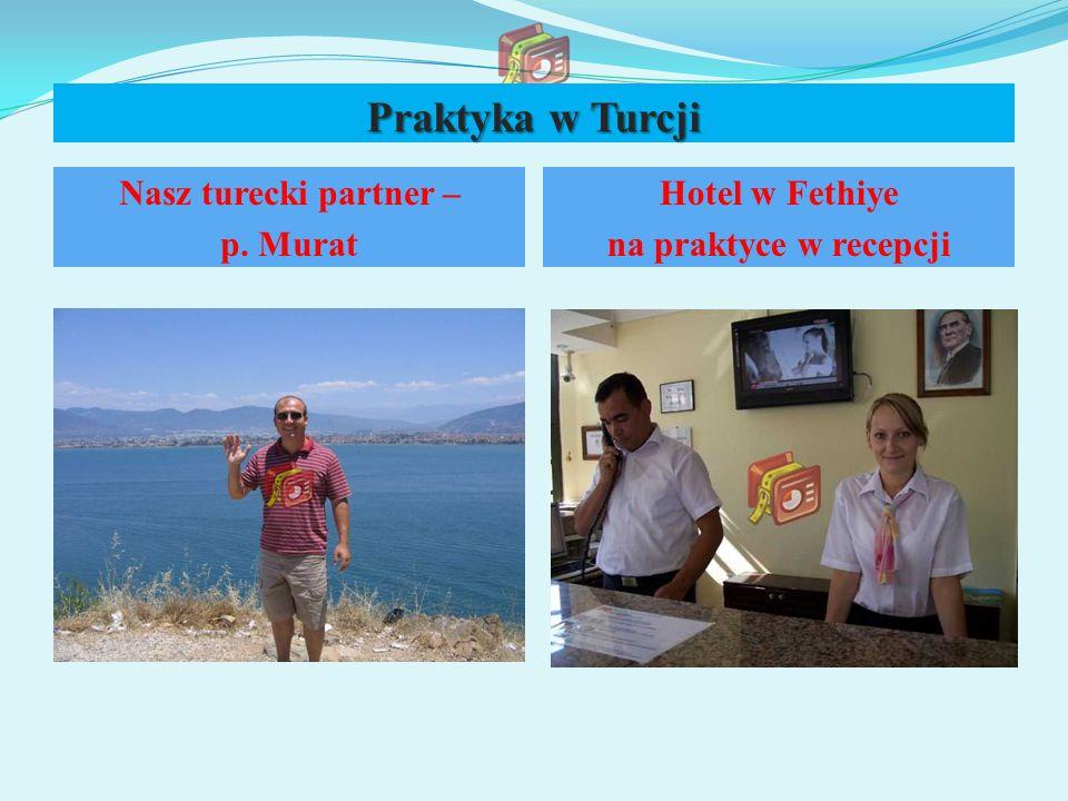 Praktyka w Turcji Nasz turecki partner – p. Murat Hotel w Fethiye na praktyce w recepcji